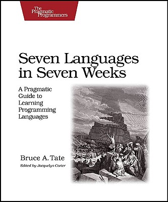 Seven Languages in Seven Weeks By Tate, Bruce A.